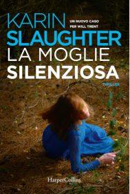 KARIN SLAUGHTER La moglie silenziosa HarperCollins, 2020 pp. 528, euro 19,00